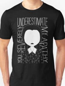 You Severely Underestimate My Apathy! T-Shirt