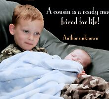 A cousin is a ready made friend for life! by Bonnie T.  Barry