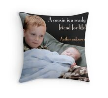 A cousin is a ready made friend for life! Throw Pillow