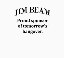 Jim Beam. Sponsor of my hangover. Unisex T-Shirt