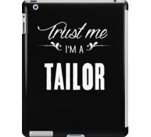 Trust me I'm a Tailor! iPad Case/Skin