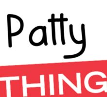 Its a Patty thing you wouldnt understand! Sticker