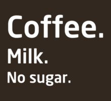 Coffee. Milk. No sugar. by bitrot