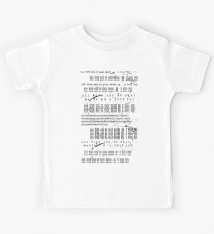All Work And No Play Makes Me A Dull Boy! Kids Tee