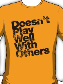 Doesn't play well with others - Black T-Shirt