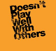 Doesn't play well with others - Black Unisex T-Shirt