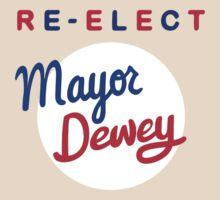 Re-elect Mayor Dewey by ridiculouis