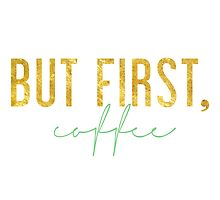 But First, Coffee - Green and Gold by racheladditon