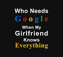 Who needs google when my girlfriend knows everything Unisex T-Shirt