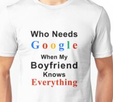 Who needs google when my boyfriend knows everything Unisex T-Shirt