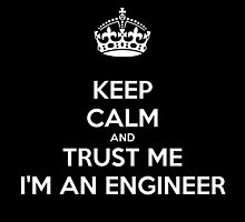Keep calm and trust me I'm an engineer by funnyshirts