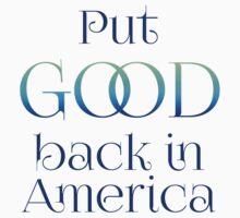 Put Good Back in America by Secularitee