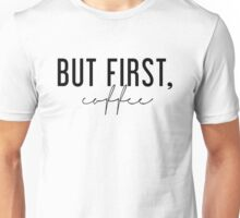 But First, Coffee - Black and White Unisex T-Shirt