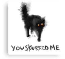 You Skurred Me Canvas Print