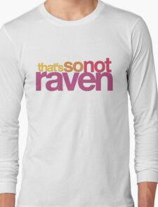 That's So Not Raven Long Sleeve T-Shirt