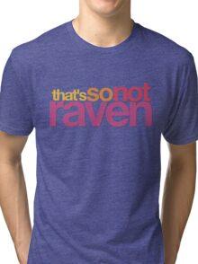 That's So Not Raven Tri-blend T-Shirt