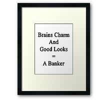 Brains Charm And Good Looks = A Banker  Framed Print