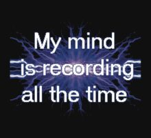 My mind is recording all the time by Dataman
