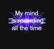 My mind is recording all the time Unisex T-Shirt