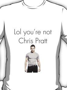 Lol you're not Chris Pratt (Picture) T-Shirt