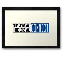 The More You Connect, The Less You Connect Framed Print