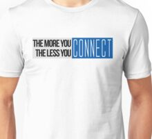 The More You Connect, The Less You Connect Unisex T-Shirt