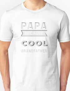 I'm Called Papa Because I'm Way Too Cool To Be Called Grandfather - Tshirts & Accessories T-Shirt