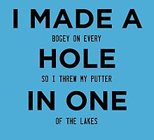 I Made A Bogey On Every Hole So I Thren My Putter In One Of The Lakes by birthdaytees