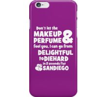Don't Let The Makeup & Perfume Fool You, I Can Go From Delightful To Diehard In 2 Seconds Flat Sandiego iPhone Case/Skin