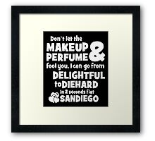 Don't Let The Makeup & Perfume Fool You, I Can Go From Delightful To Diehard In 2 Seconds Flat Sandiego Framed Print