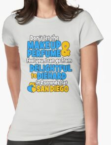 Don't Let The Makeup & Perfume Fool You, I Can Go From Delightful To Diehard In 2 Seconds Flat Sandiego T-Shirt