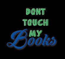 Don't Touch My Books by Troxbled