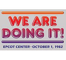 We are doing it! - EPCOT CENTER Photographic Print