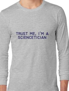 trust me, i'm a sciencetician Long Sleeve T-Shirt