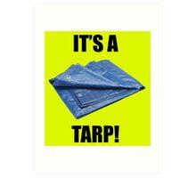 It's a Tarp! Art Print