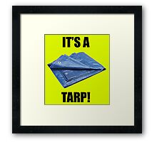 It's a Tarp! Framed Print