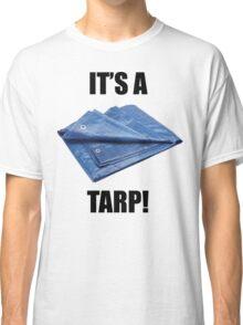 It's a Tarp! Classic T-Shirt