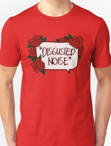 *DISGUSTED NOISE* Unisex T-Shirt