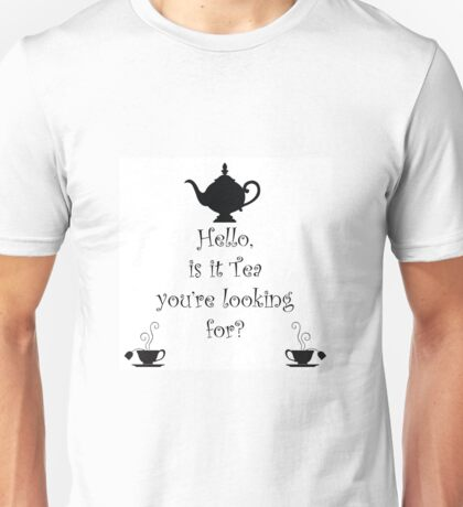 Tea quote, Hello Is it tea you're looking for?  Unisex T-Shirt