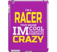 I'M A RACER THAT MEANS IM CRAZY iPad Case/Skin
