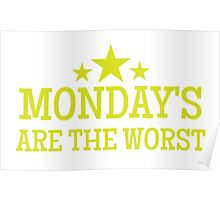 MONDAYS ARE THE WORST Poster