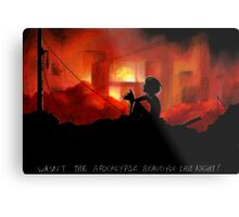 Wasn't the Apocalypse Beautiful Last Night! Metal Print
