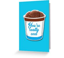 You're really cool Greeting Card