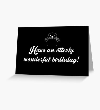 Have an otterly wonderful birthday! Greeting Card