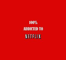 100% addicted to netflix by amyskhaleesi