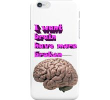 I want brain have more broken iPhone Case/Skin