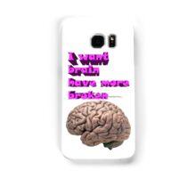I want brain have more broken Samsung Galaxy Case/Skin