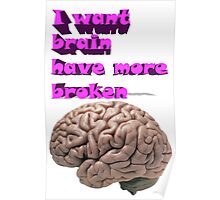 I want brain have more broken Poster