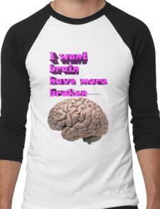 I want brain have more broken Men's Baseball ¾ T-Shirt