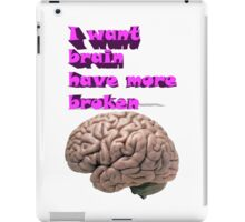 I want brain have more broken iPad Case/Skin